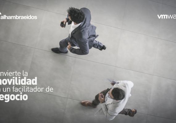 Convertir la movilidad en un facilitador para cada negocio es imprescindible, según Alhambra-Eidos y VMWare
